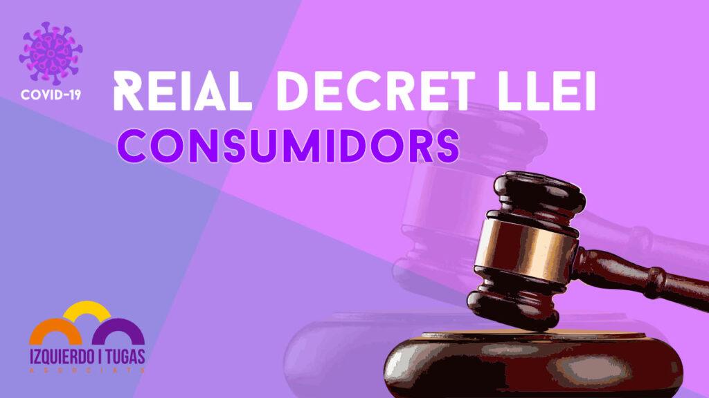 Reial Decret Llei - Consumidors - Covid 19 - Izquierdo i Tugas Associats - Gestoria Izquierdo - Abril 2020